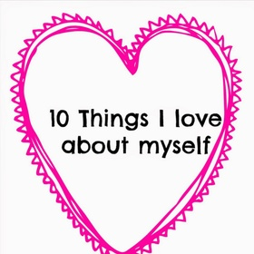Find ten things I love about myself - Bucket List Ideas