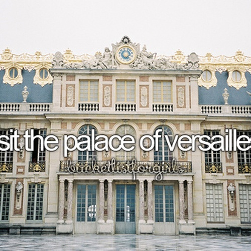 Visit the Palace of Versailles - Bucket List Ideas