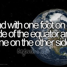 Stand on both sides of the Equator at the same time - Bucket List Ideas