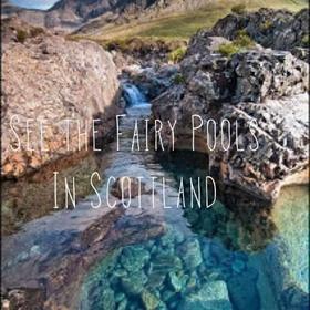 See the fairy pools, isle of skye, scotland - Bucket List Ideas