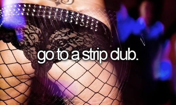 Go to a strip club - Bucket List Ideas