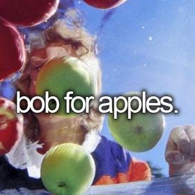 Bob for apples - Bucket List Ideas