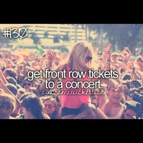 Get front row tickets to a concert - Bucket List Ideas