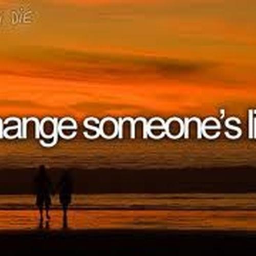 Change someone's life - Bucket List Ideas